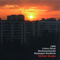 Cotton Ferox / Bardoseneticcube / Kryptogen Rundfunk / 1g0g - Mother Russia
